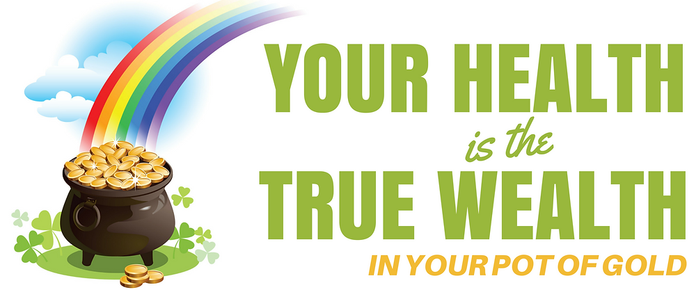 Your health is the true wealth in your pot of gold - healthy St. Patrick's Day quote