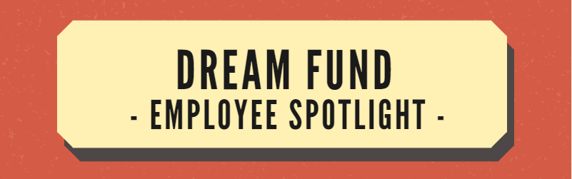 Dream Fund Employee Spotlight