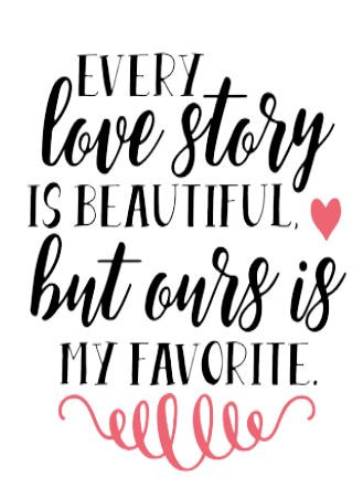 Every love story is beautiful, but ours