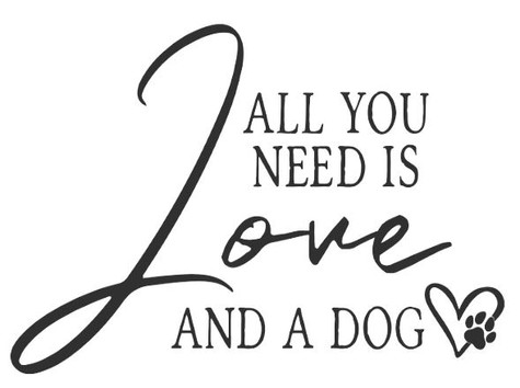 All You Need Is Love And A Dog.JPG