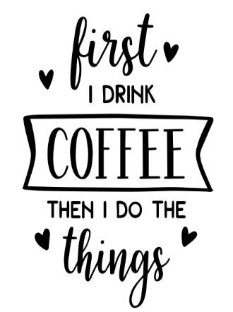 First I Drink Coffee, Then I Do The Thin