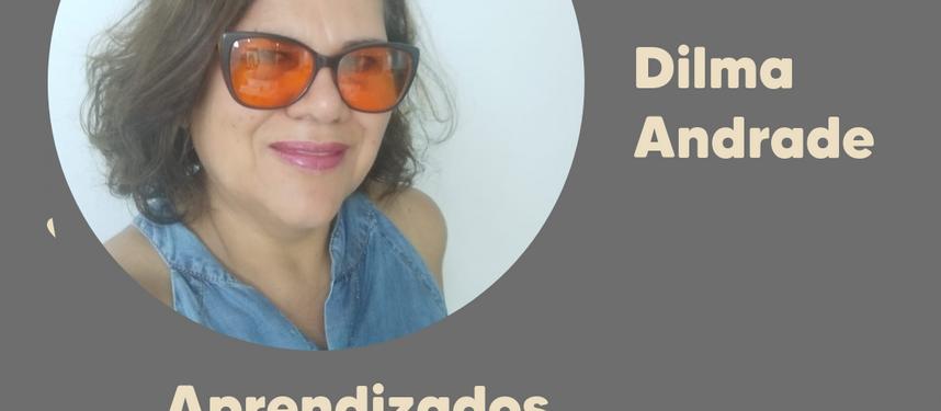 Aprendizados sobre inclusão e vida dos PCDs com Dilma Andrade