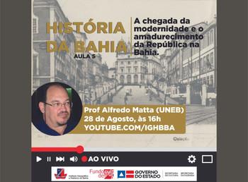 """História da Bahia: Professor Alfredo Matta faz live sobre """"A chegada da modernidade e o amadure"""