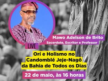 """""""Orí e Holismo no Candomblé Jeje-Nagô da Bahia de Todos os Dias"""" é tema de Live dia 22 de"""