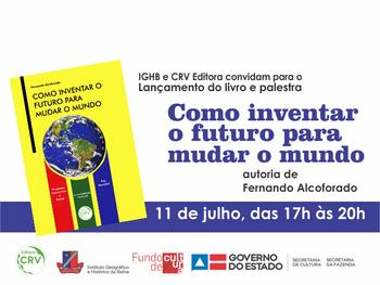 """Fernando Alcoforado lança """"Como inventar o futuro para mudar o mundo"""", dia 11 de julho"""