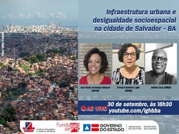 Infraestrutura Urbana e Desigualdade Socioespacial na Cidade de Salvador em debate, dia 30