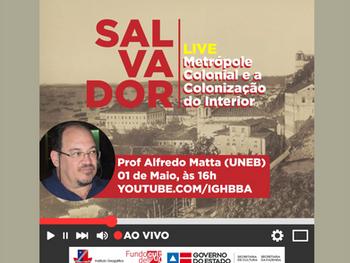 """""""Salvador. Metrópole Colonial e a Colonização do Interior"""" é tema de segunda live com Alfr"""
