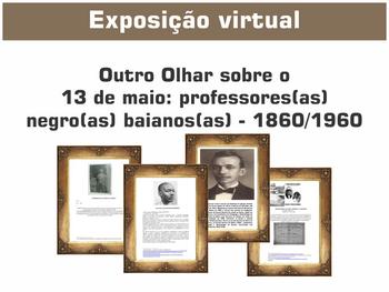 """Exposição Virtual """"Outro Olhar sobre o 13 de maio: professores(as) negro(as) baianos(as) - 1860"""