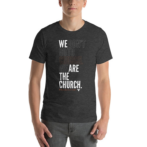 """""""We Don't Go To Church. We Are The Church"""" Unisex Tee"""