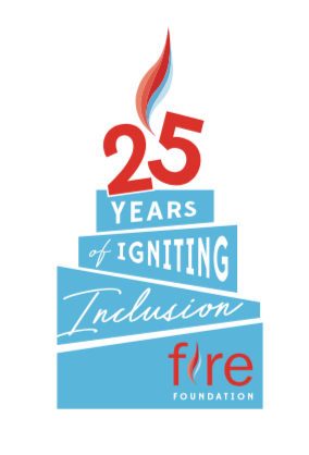 Let's Get FIRE'd UP For Inclusive Education! FIRE Foundation is Celebrating Their 25th Anniversary!