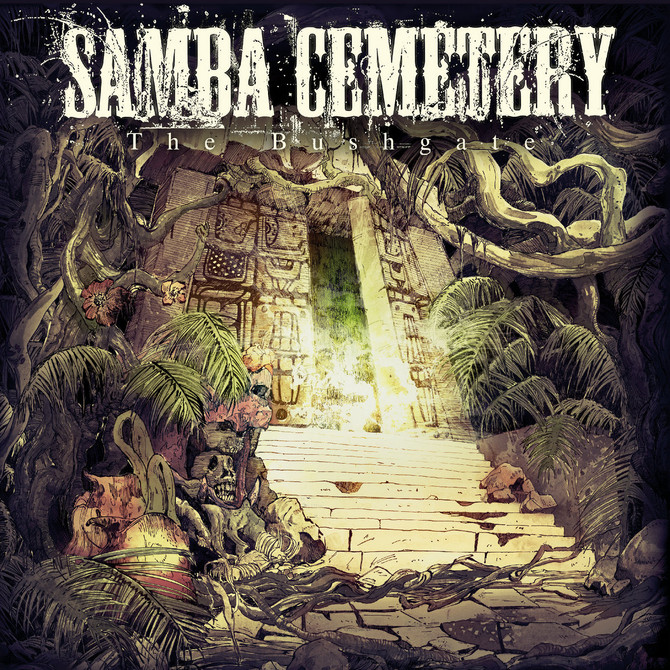 "Samba Cemetery's New Album, ""The Bushgate"", Out Now on iTunes & Bandcamp!"