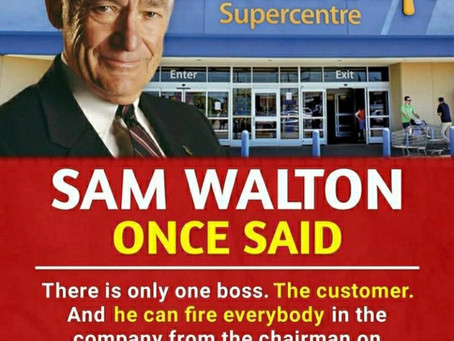 Sam Walton (Walmart) once said...