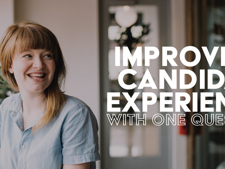 Improving Candidate Experience With One Question
