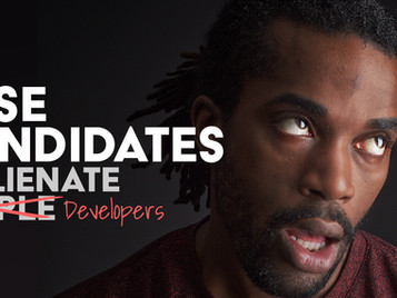 How to Lose Candidates and Alienate Developers