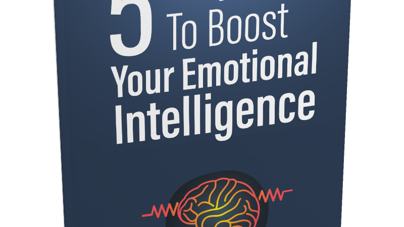 5 Easy Ways To Boost Your Emotional Intelligence