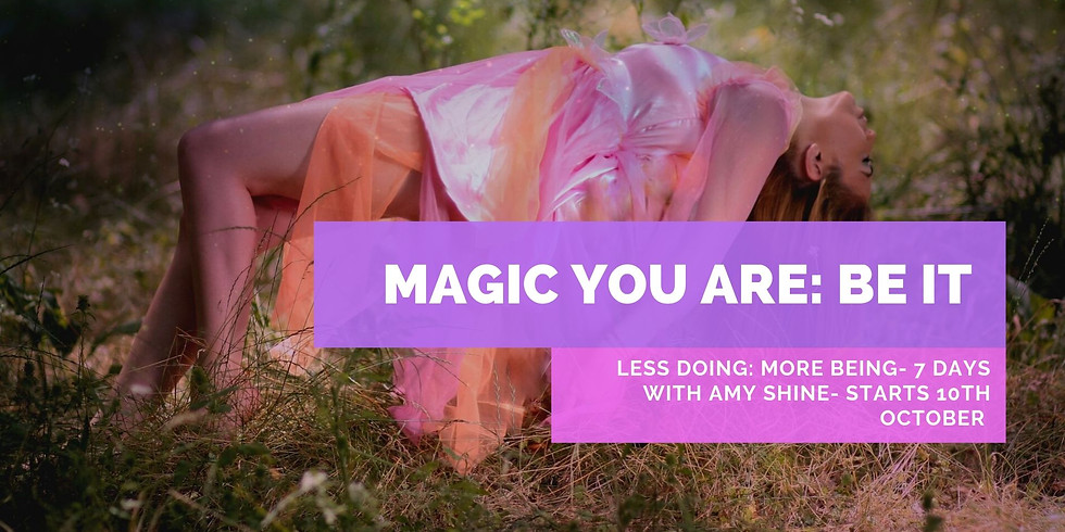 7 Days of Magic You Are It. Less Doing More Being.