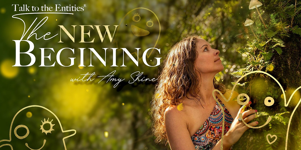 Talk To The Entities - The NEW Beginning Online & Live