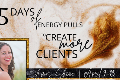 5 Days of Energy Pulls to Create More Clients