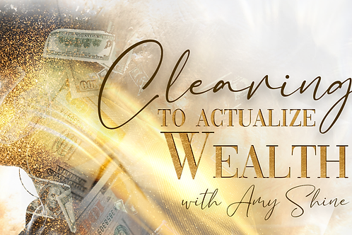 Clearings To Actualize Money & Wealth