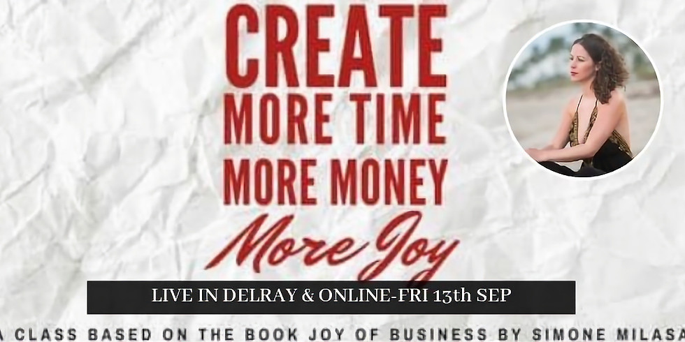Create More Time,More Money,More Joy Live &Online
