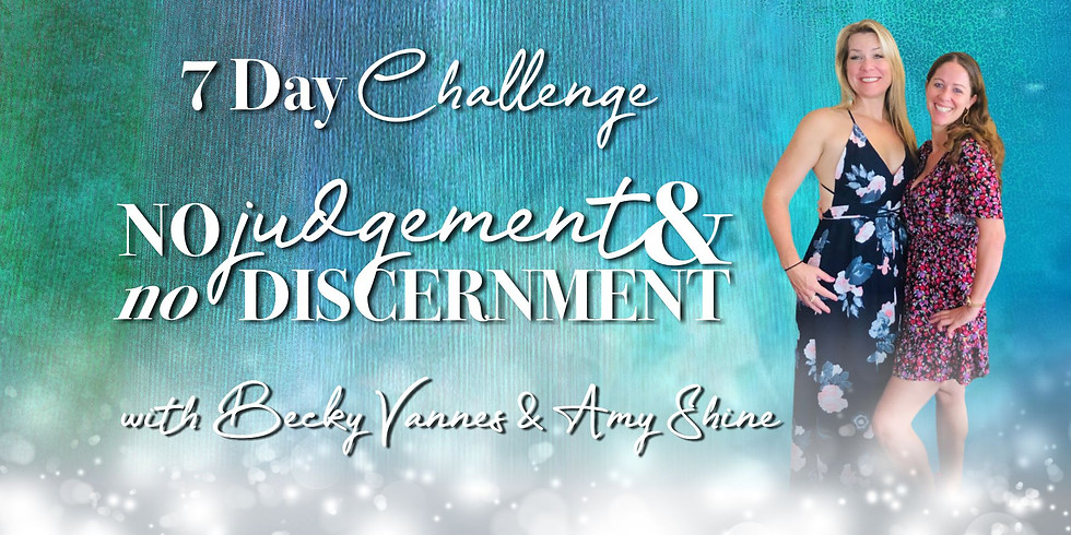No Judgment & No Discernment 7 Day Challenge with Amy & Becky