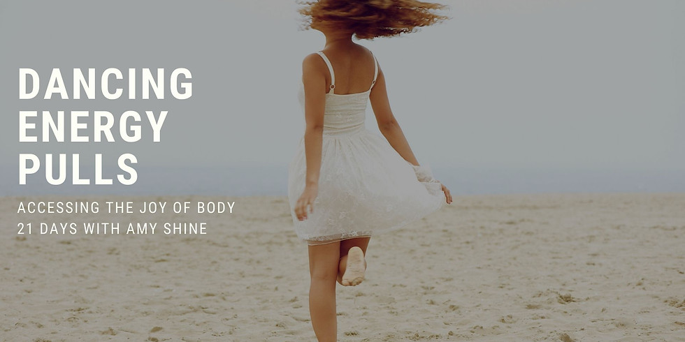 Dancing Energy Pulls: 21 Days of Accessing the Joy of Body.