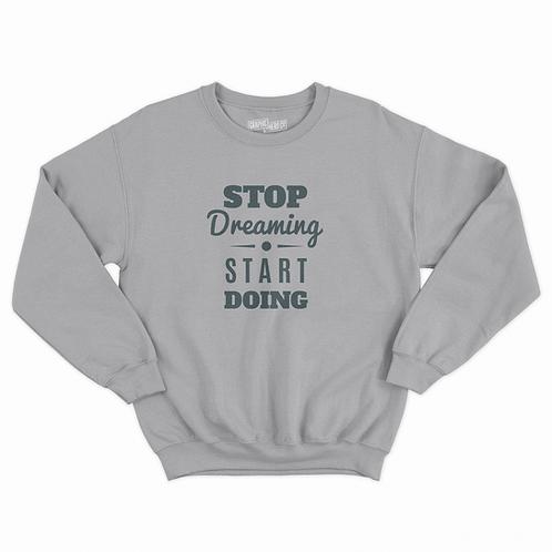 Stop Dreaming Sweatshirt