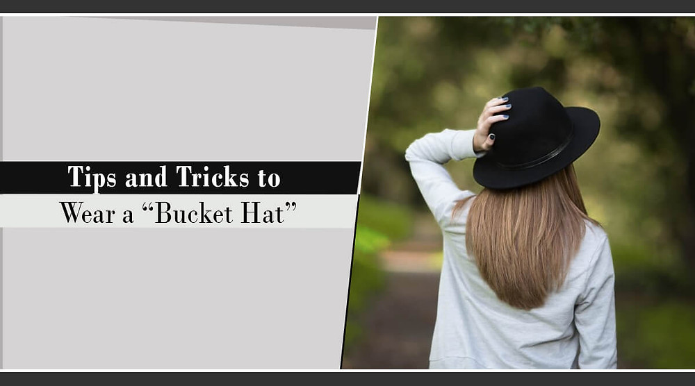 Tips and Tricks to Wear a Bucket