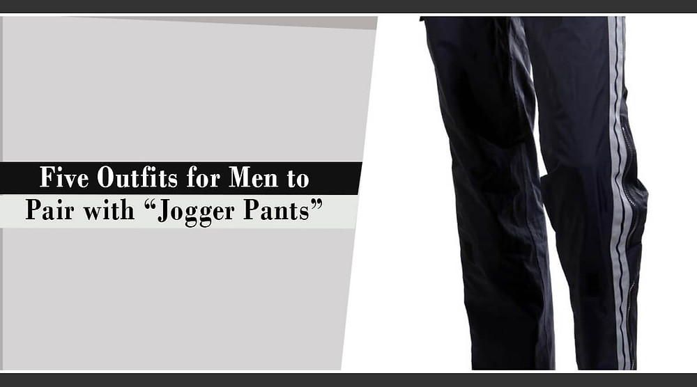 Five Outfits for Men to Pair with Jogger Pants