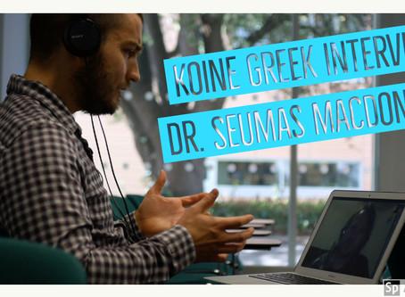 WATCH: A Conversation in Koine Greek with Dr. Seumas Macdonald (Koine Greek Video Blog #10)