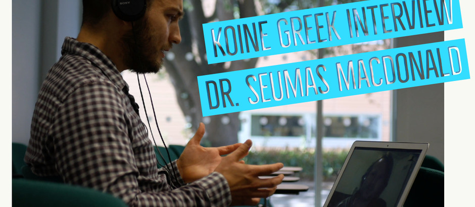 WATCH: A Conversation in Koine Greek with Dr. Seumas Macdonald (Koine Greek Video Blog #10)