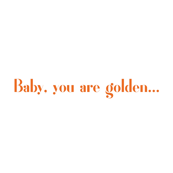 Baby, you are golden....png
