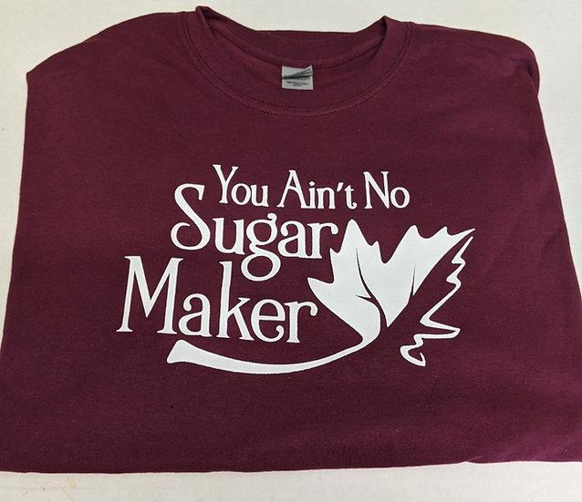 You Ain't No Sugar Maker T-Shirt
