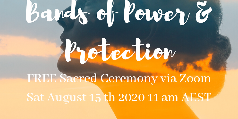 Bands of Power & Protection Sacred Ceremony