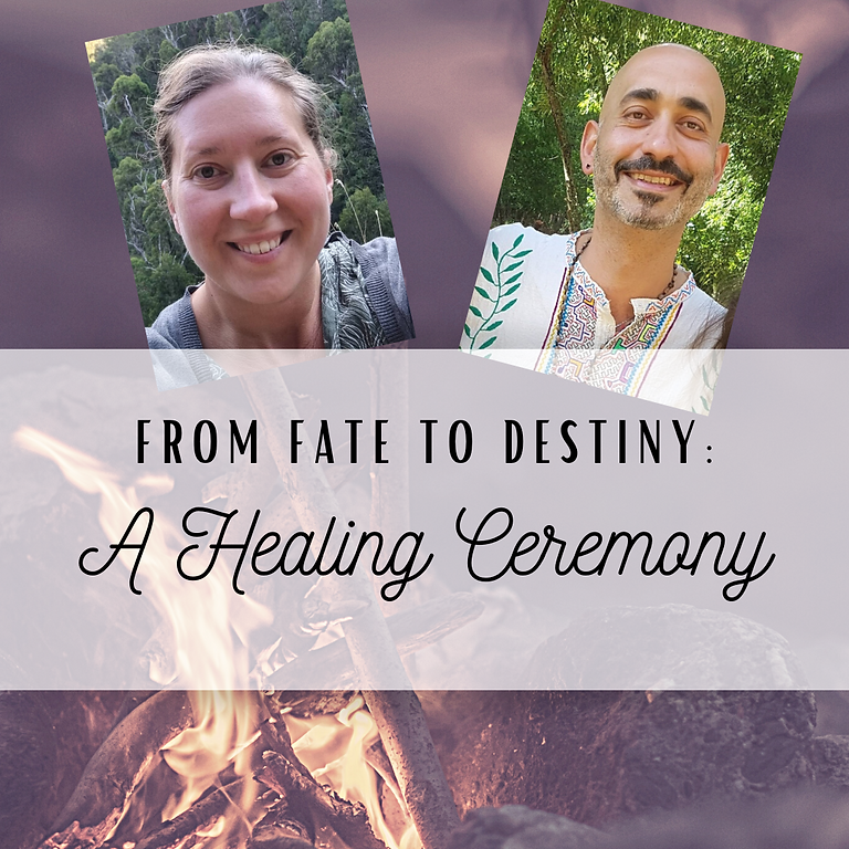 From Fate to Destiny: A Healing Ceremony