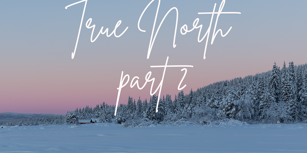 True North Part 2 (Open to all)