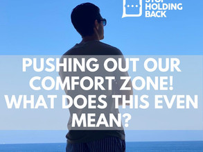 Pushing out our comfort zone! What does this even mean?