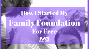 How I Started My Family Foundation For Free