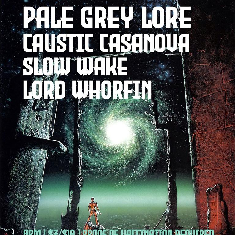 Pale Grey Lore, Caustic Casanova, Slow Wake, Lord Whorfin