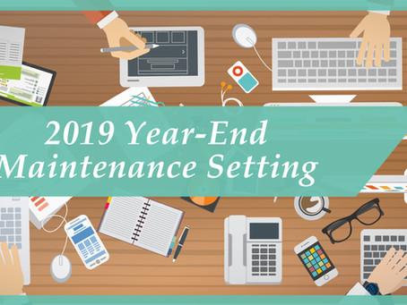 2019 Year End Maintenance Setting