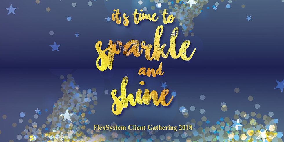 """FlexSystem Client Gathering 2018-  """"It's time to Sparkle and Shine"""""""