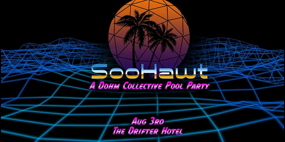 SooHawt: A Dohm Collective Pool Party