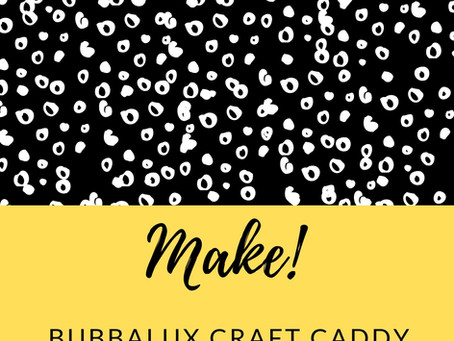 Bubbalux Craft Caddy Tutorial by Sharon Callis - online now for you to follow!