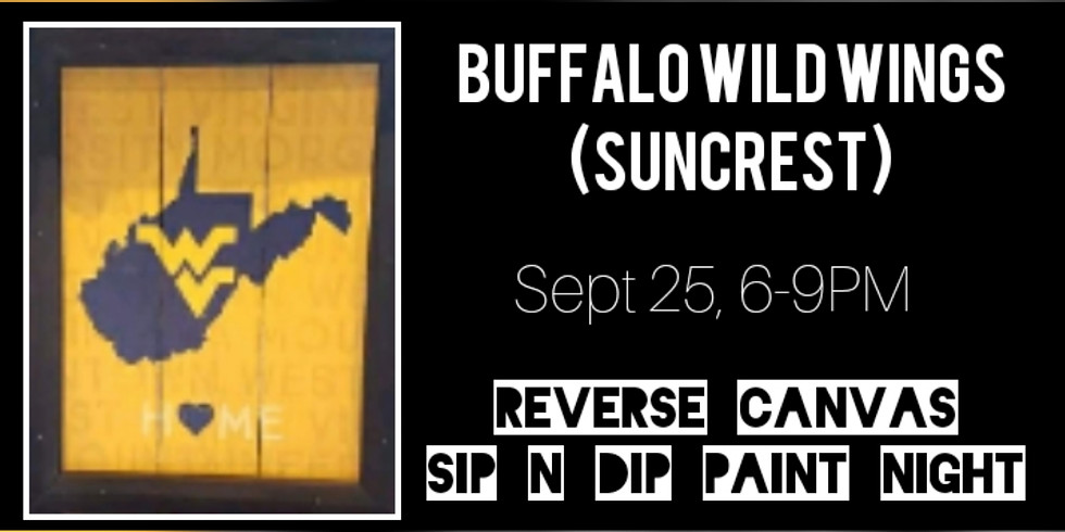 Sip N Dip REVERSE CANVAS @ Buffalo Wild Wings (Suncrest)