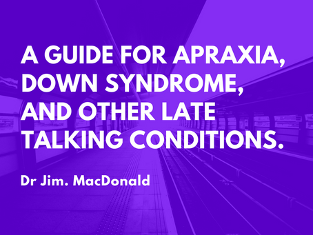 A Guide for Apraxia, Down syndrome, and other Late talking conditions.