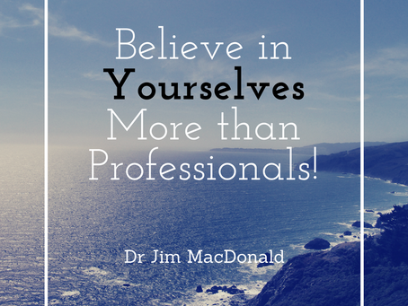 Believe in Yourselves More than Professionals!