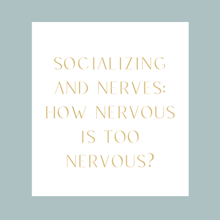 Socializing and Nerves: How Nervous is Too Nervous?