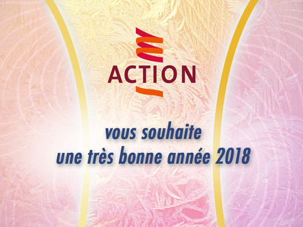 L'ensemble des membres et salariés d'Action vous souhaitent ses meilleurs voeux pour 2018