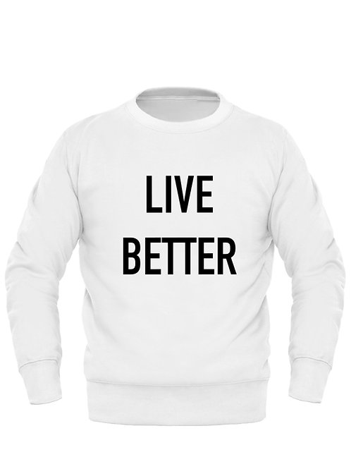 LIVE BETTER Sweatshirt