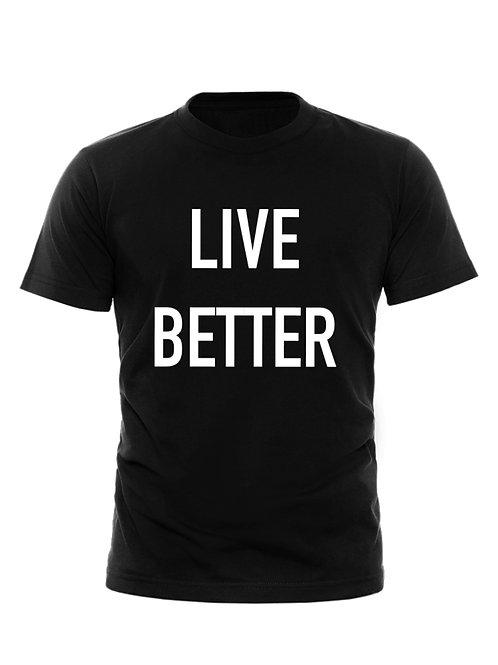 LIVE BETTER T-Shirt